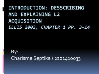 Introduction: desscribing and explaining L2 acquisition Ellis 2003, Chapter 1 pp. 3-14