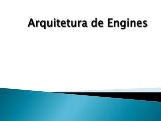 Arquitetura de  Engines