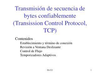 Transmisión de secuencia de bytes confiablemente  (Transission Control Protocol, TCP)