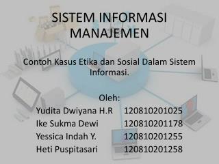 SISTEM INFORMASI MANAJEMEN Contoh Kasus Etika dan Sosial Dalam Sistem Informasi. Oleh: