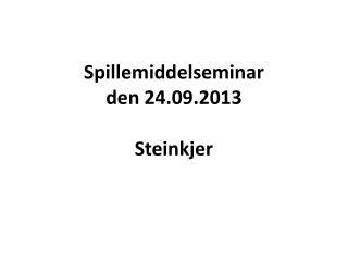 Spillemiddelseminar den 24.09.2013 Steinkjer
