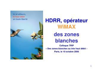 HDRR, opérateur  WiMAX des zones blanches Colloque TRIP «Des zones blanches au très haut débit »