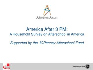 America After 3 PM: A Household Survey on Afterschool in America  Supported by the JCPenney Afterschool Fund