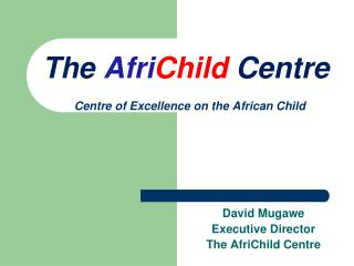 The Afri Child Centre Centre of Excellence on the African Child