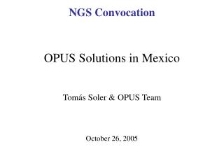 OPUS Solutions in Mexico Tom�s Soler & OPUS Team October 26, 2005