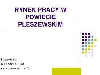 RYNEK PRACY W POWIECIE PLESZEWSKIM