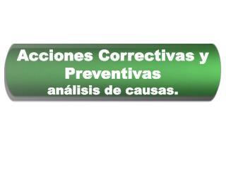 Acciones Correctivas y Preventivas análisis de causas.