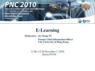 E-Learning  11:00~12:30 December 3, 2010  Room P4704