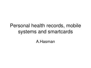 Personal health records, mobile systems and smartcards