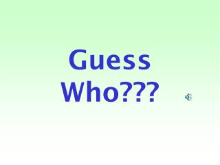 Guess Who???