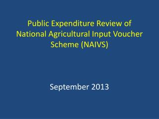 Public Expenditure Review of National Agricultural Input Voucher Scheme (NAIVS) September 2013