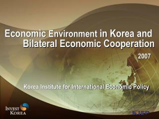 Economic  Environment  in Korea and  Bilateral Economic Cooperation