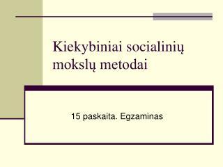 Kiekybiniai socialini ų mokslų metodai