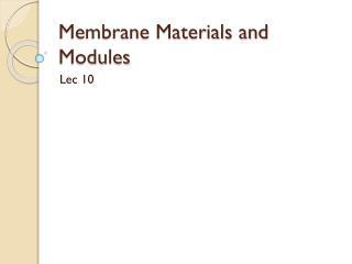 Membrane Materials and Modules