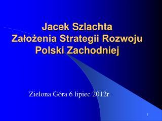 Jacek Szlachta Założenia Strategii Rozwoju Polski Zachodniej