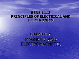 BENE 1113 PRINCIPLES OF ELECTRICAL AND ELECTRONICS CHAPTER 2: MAGNETIC AND ELECTROMAGNETIC
