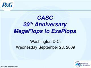 CASC  20 th  Anniversary MegaFlops to ExaPlops