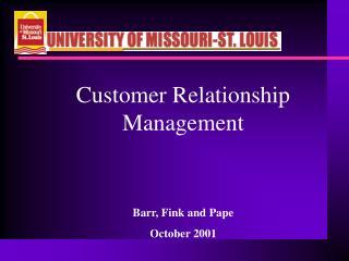 Customer Relationship Management Barr, Fink and Pape October 2001