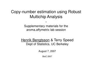 Henrik Bengtsson  & Terry Speed Dept of Statistics, UC Berkeley August 7, 2007 BioC 2007