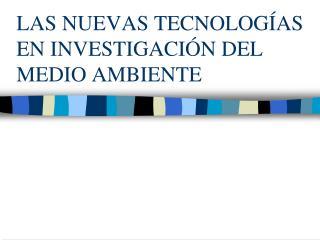 LAS NUEVAS TECNOLOGÍAS EN INVESTIGACIÓN DEL MEDIO AMBIENTE