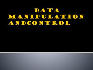 DATA  MANIPULATION                                           andCONTROL