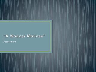 �A Wagner Matinee�