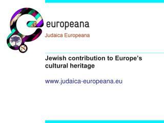 Jewish contribution to Europe's cultural heritage  judaica-europeana.eu