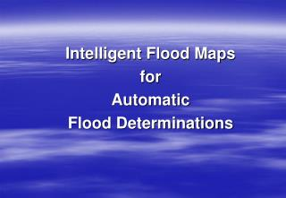 Intelligent Flood Maps  for  Automatic  Flood Determinations