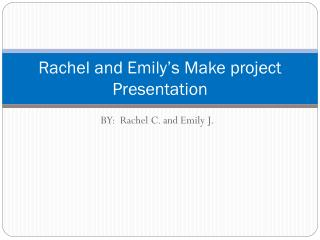 Rachel and Emily's Make project Presentation