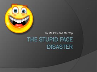 The Stupid Face disaster