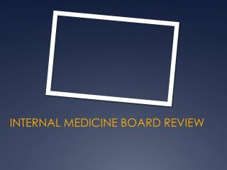 INTERNAL MEDICINE BOARD REVIEW