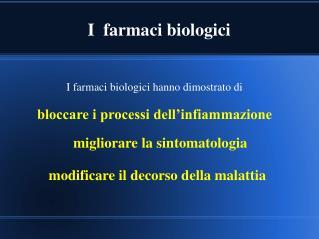 I farmaci biologici hanno dimostrato di  bloccare i processi dell'infiammazione