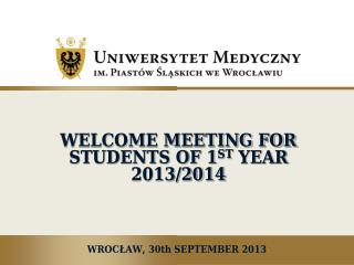 WELCOME MEETING FOR STUDENTS OF 1 ST  YEAR 2013/2014
