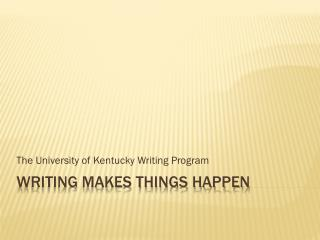 Writing Makes Things Happen