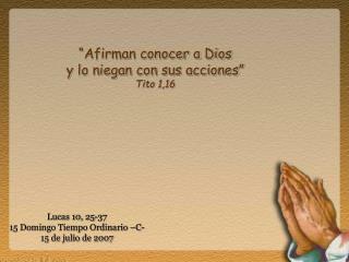 """""""Afirman conocer a Dios y lo niegan con sus acciones"""" Tito 1,16"""