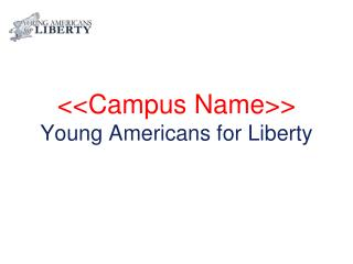 <<Campus Name>> Young Americans for Liberty