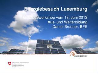 Energiebesuch Luxemburg Gebäudeworkshop vom 13. Juni 2013 Aus- und Weiterbildung