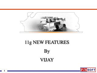 11g NEW FEATURES By VIJAY