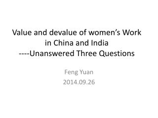Value and devalue of women's Work in China and India ----Unanswered Three Questions
