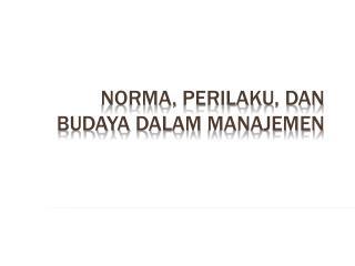 Norma,  Perilaku ,  dan Budaya dalam Manajemen