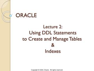 Lecture 2: Using DDL Statements to Create and Manage Tables & Indexes