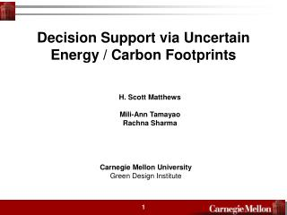 Decision Support via Uncertain Energy / Carbon Footprints H. Scott Matthews  Mili-Ann Tamayao