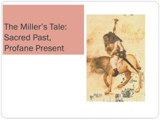 The Miller's  Tale: Sacred Past, Profane Present