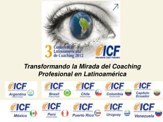 Transformando la Mirada del Coaching Profesional en Latinoamérica