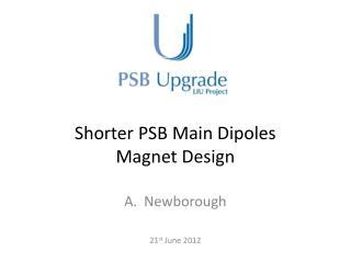 Shorter PSB Main Dipoles Magnet Design