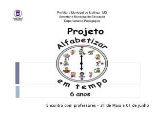 Prefeitura Municipal de Ipatinga - MG Secretaria Municipal de Educação Departamento Pedagógico