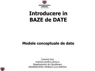 Introducere in  BAZE de DATE Modele conceptuale  de date