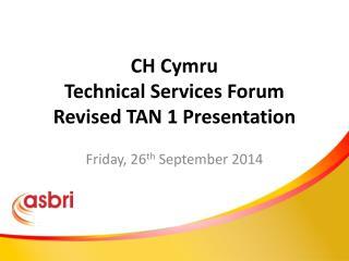 CH Cymru Technical Services Forum Revised TAN 1 Presentation