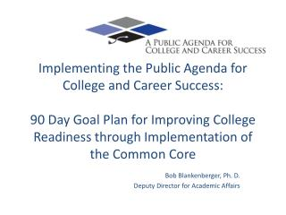 Implementing the Public Agenda for College and Career Success:  90 Day Goal Plan for Improving College Readiness through