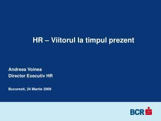 Andreea Voinea Director Executiv HR  Bucuresti, 24 Martie 2009